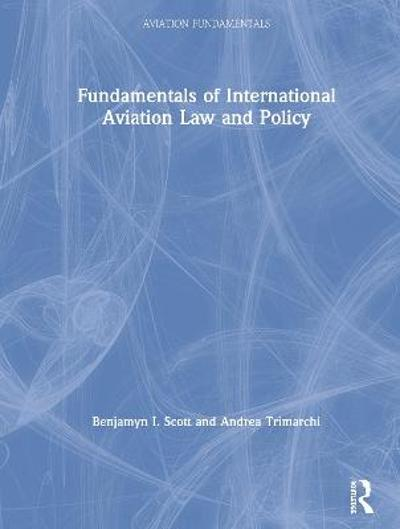 Fundamentals of International Aviation Law and Policy - Benjamyn I. Scott