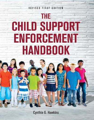 The Child Support Enforcement Handbook - Cynthia G. Hawkins