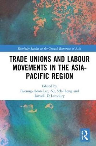Trade Unions and Labour Movements in the Asia-Pacific Region - Byoung-Hoon Lee
