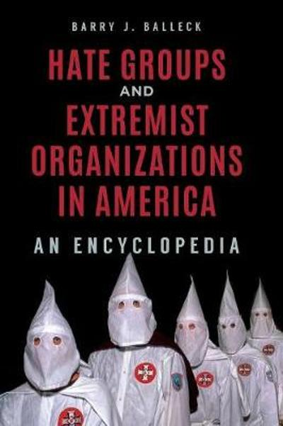 Hate Groups and Extremist Organizations in America - Barry J. Balleck