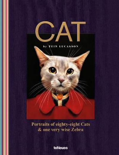 Cat: Portraits of Eighty-Eight Cats & One Very Wise Zebra - ,Tein Lucasson