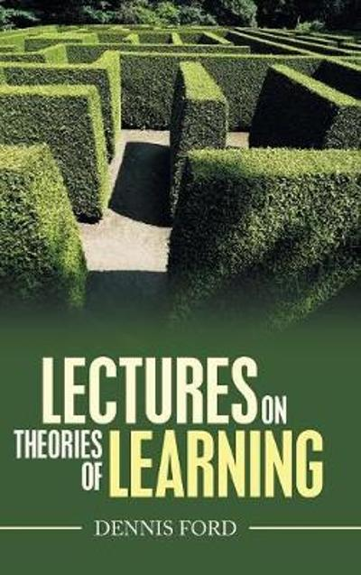 Lectures on Theories of Learning - Dennis Ford