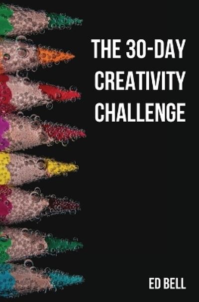 The 30-Day Creativity Challenge - Ed Bell