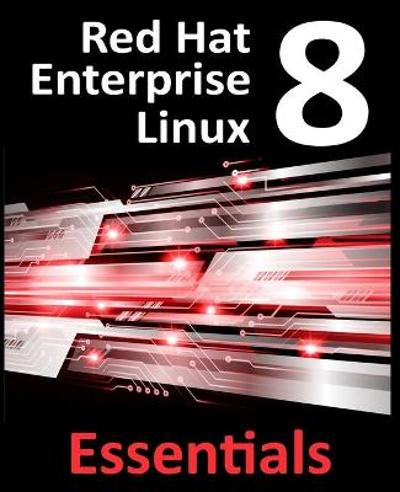 Red Hat Enterprise Linux 8 Essentials - Neil Smyth