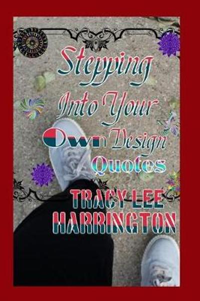 Stepping Into yourOwn Design Quotes - Tracy Lee Harrington