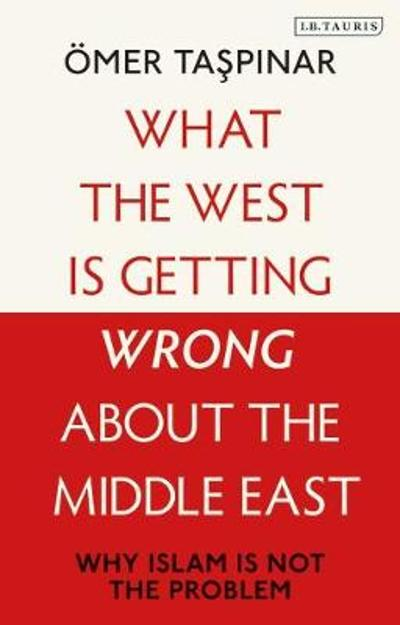 What the West is Getting Wrong about the Middle East - OEmer Taspinar
