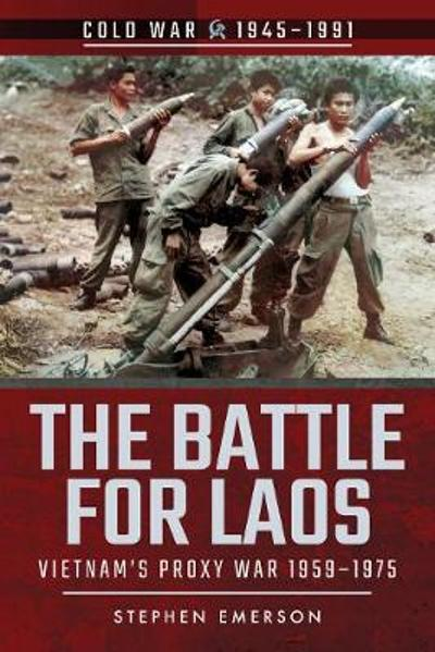 The Battle for Laos - Stephen Emerson