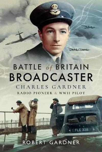 Battle of Britain Broadcaster - Gardner MBE, Robert