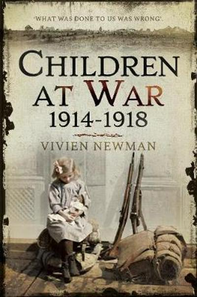 Children at War 1914-1918 - Vivien Newman