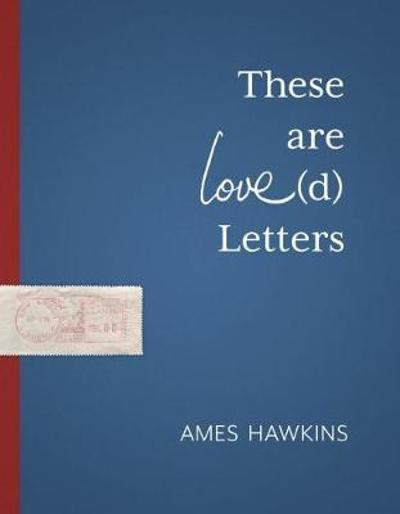 These Are Love(d) Letters - Ames Hawkins