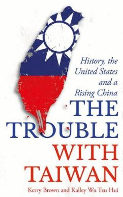 The Trouble with Taiwan - Kerry Brown