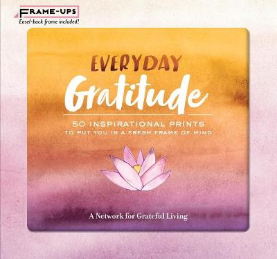 Everyday Gratitude Frame-Ups: 50 Inspirational Prints to Put You in a Fresh Frame of Mind - A Network for Grateful Living