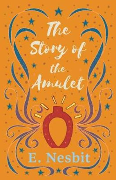 The Story of the Amulet - E Nesbit