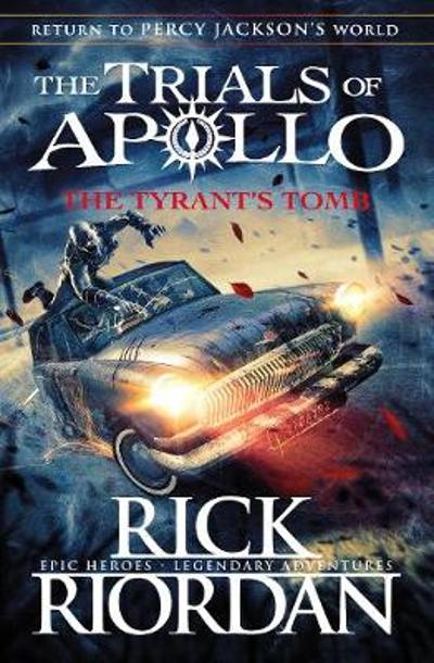 The Tyrant's Tomb (The Trials of Apollo Book 4) - Rick Riordan