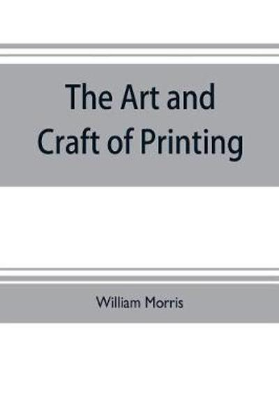 The art and craft of printing - William Morris