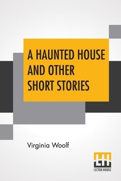 A Haunted House And Other Short Stories - Virginia Woolf