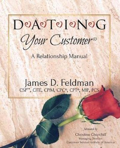 D-A-T-I-N-G Your Customer(R) - James D Feldman