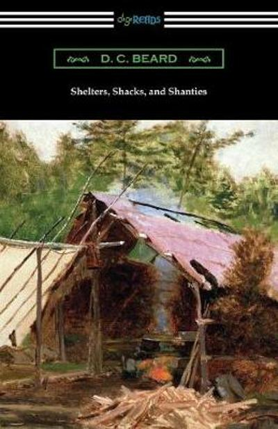 Shelters, Shacks, and Shanties - D C Beard
