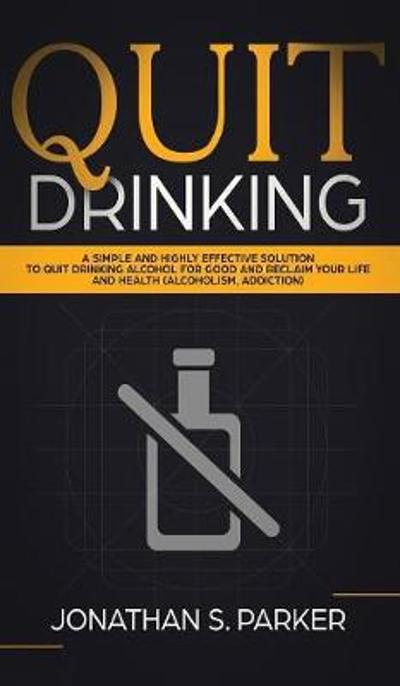 Quit Drinking - Jonathan S Parker
