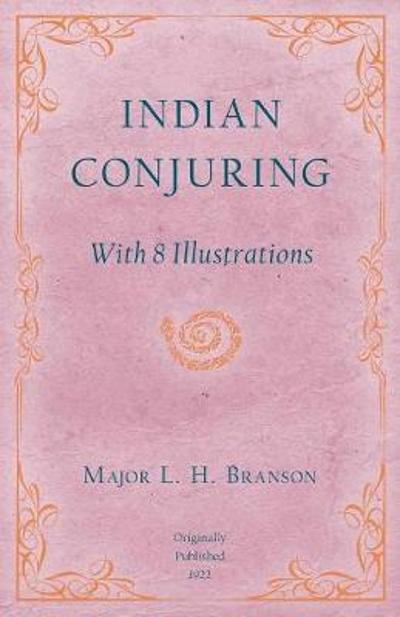 Indian Conjuring - With 8 Illustrations - L H Branson