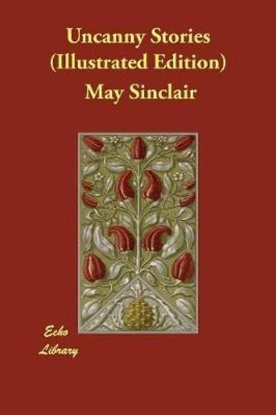 Uncanny Stories (Illustrated Edition) - May Sinclair