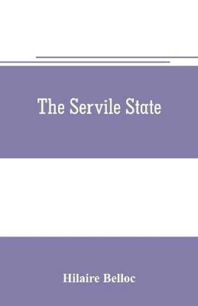 The servile state - Hilaire Belloc