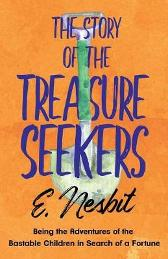 The Story of the Treasure Seekers - Being the Adventures of the Bastable Children in Search of a Fortune - E Nesbit