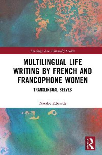 Multilingual Life Writing by French and Francophone Women - Natalie Edwards