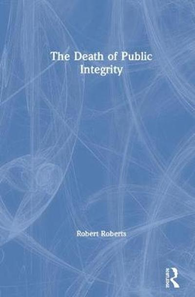 The Death of Public Integrity - Robert Roberts
