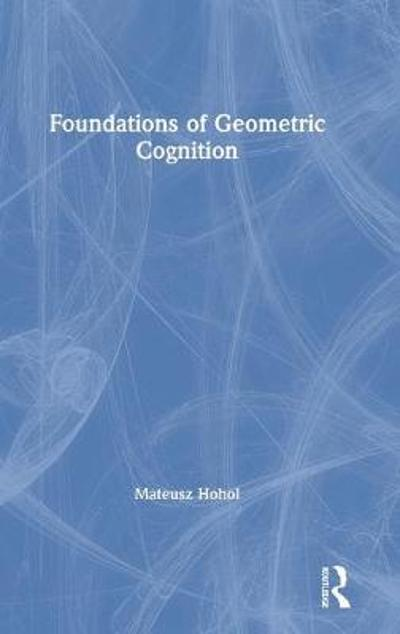 Foundations of Geometric Cognition - Mateusz Hohol