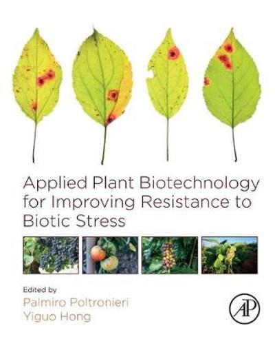 Applied Plant Biotechnology for Improving Resistance to Biotic Stress - Palmiro Poltronieri