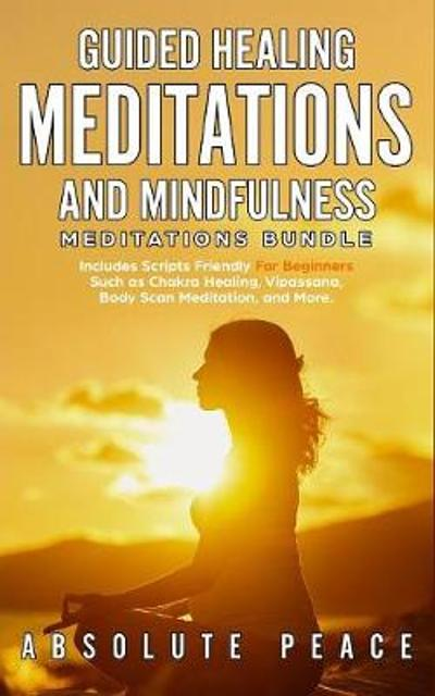 Guided Healing Meditations And Mindfulness Meditations Bundle - Absolute Peace