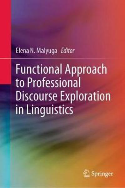 Functional Approach to Professional Discourse Exploration in Linguistics - Elena N. Malyuga
