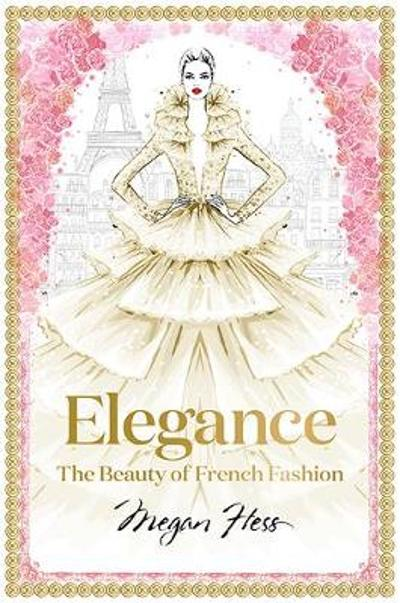 Elegance: The Beauty of French Fashion - Megan Hess