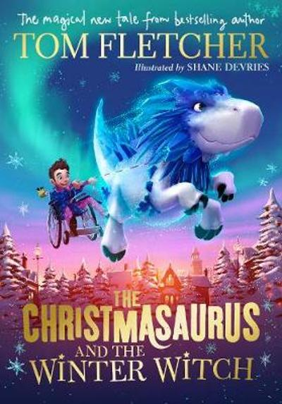 The Christmasaurus and the Winter Witch - Tom Fletcher