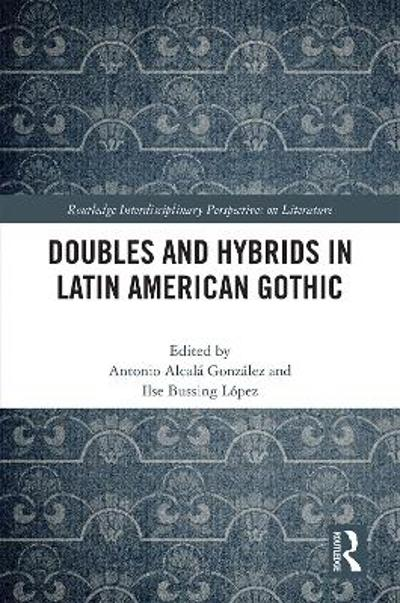 Doubles and Hybrids in Latin American Gothic - Antonio Alcala Gonzalez