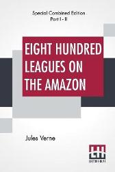 Eight Hundred Leagues On The Amazon (Complete) - Jules Verne