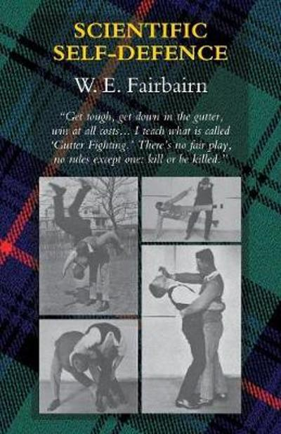 Scientific Self-Defence - W E Fairbairn