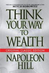 Think Your Way to Wealth (Original Classic Editon) - Napoleon Hill Mitch Horowitz