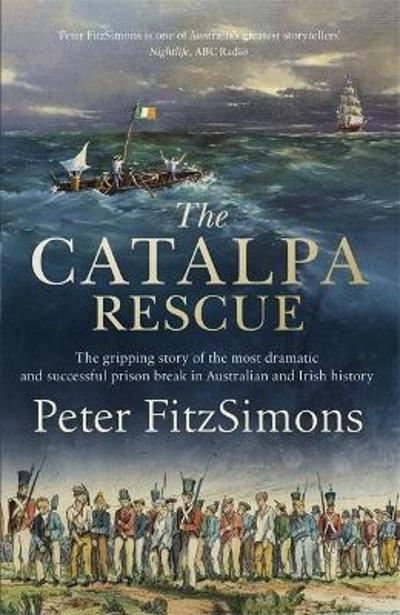The Catalpa Rescue - Peter FitzSimons