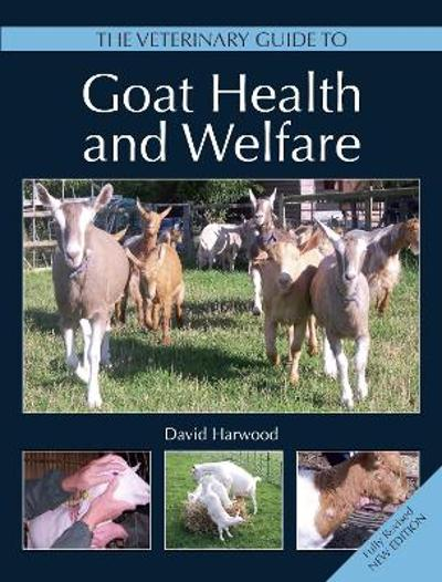 The Veterinary Guide to Goat Health and Welfare - David Harwood