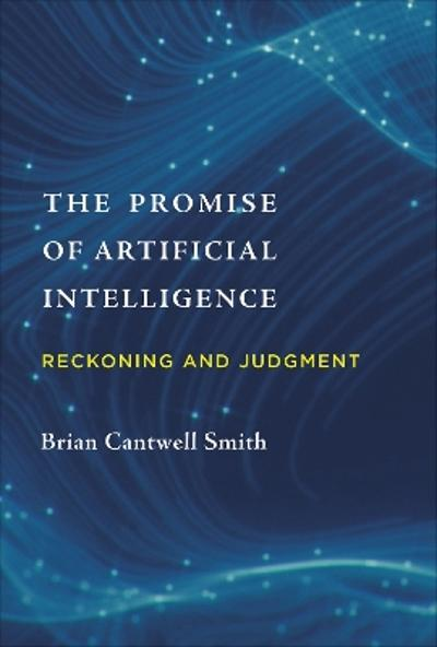 The Promise of Artificial Intelligence - Brian Cantwell Smith