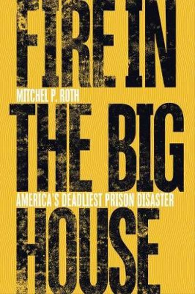 Fire in the Big House - Mitchel P. Roth