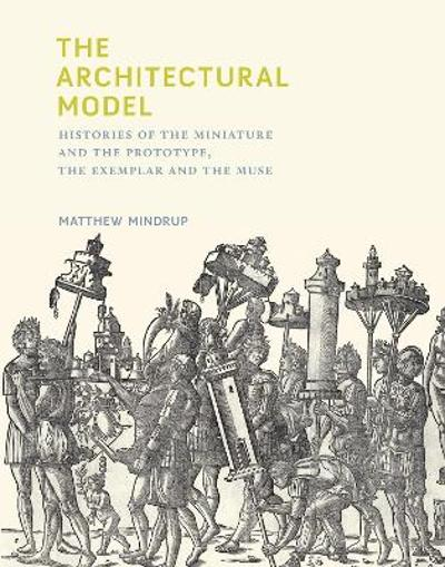The Architectural Model - Matthew Mindrup