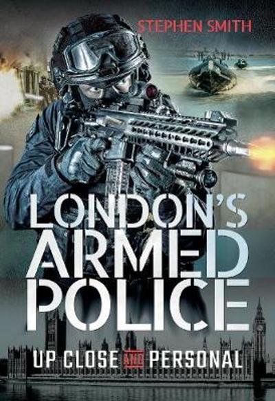 London's Armed Police - Stephen Smith
