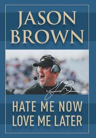 Hate Me Now, Love Me Later - Jason Brown