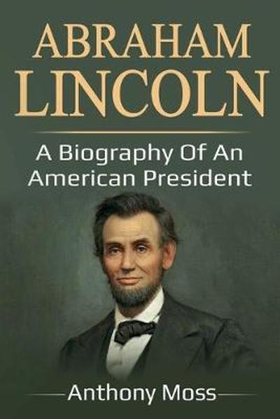 Abraham Lincoln - Anthony Moss