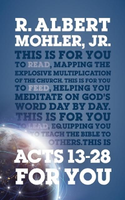 Acts 13-28 For You - Dr R. Albert Mohler, Jr