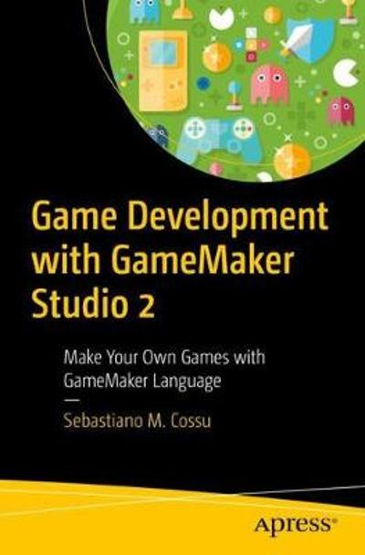 Game Development with GameMaker Studio 2 - Sebastiano M. Cossu
