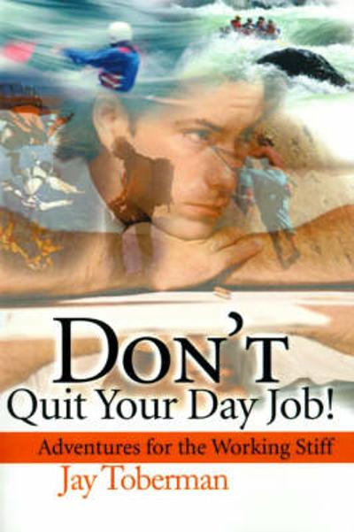 Don't Quit Your Day Job - Jay H Toberman